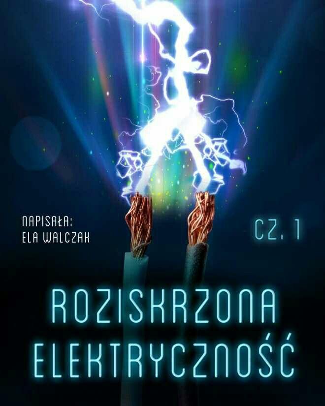 Roziskrzona elektryczność, cz. 1 http://loloki.pl/opowiadania/642
