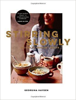 Stirring Slowly Recipes to Restore and Revive . Georgina Hayden