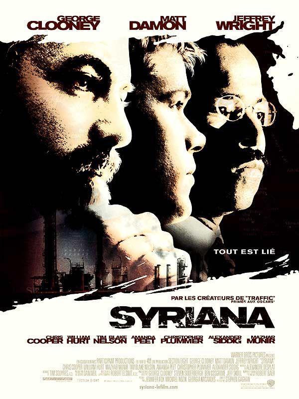 Syriana est un film de Stephen Gaghan avec George Clooney, Matt Damon. Synopsis : L'héritier du trône d'un émirat arabe, le Prince Nasir, réformiste et progressiste, décide d'accorder les droits de forage de gaz naturel à une compag
