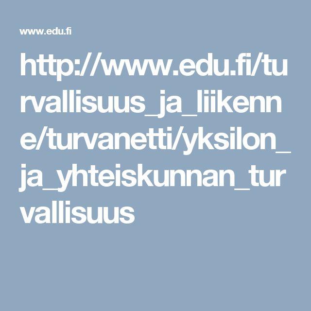 http://www.edu.fi/turvallisuus_ja_liikenne/turvanetti/yksilon_ja_yhteiskunnan_turvallisuus