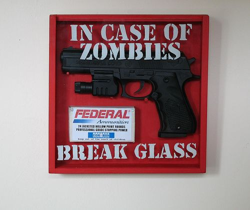 In case of zombies break glass: Zombies Apocalypse,  Dust Jackets, Cases, Zombies Apocalyp Survival, Apocalyp Preparation, Zombie Apocalypse,  Dust Covers, Breaking Glasses, Zombies Breaking