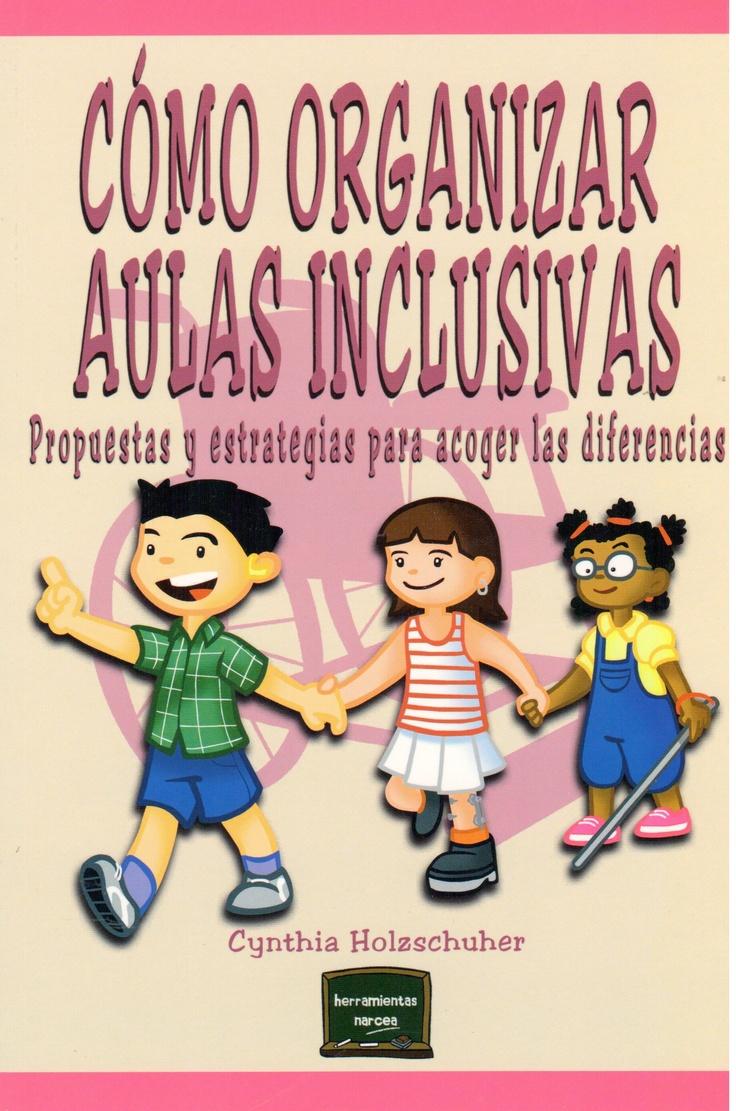 Título: Cómo organizar aulas inclusivas  Autora: Cynthia Holzschuher