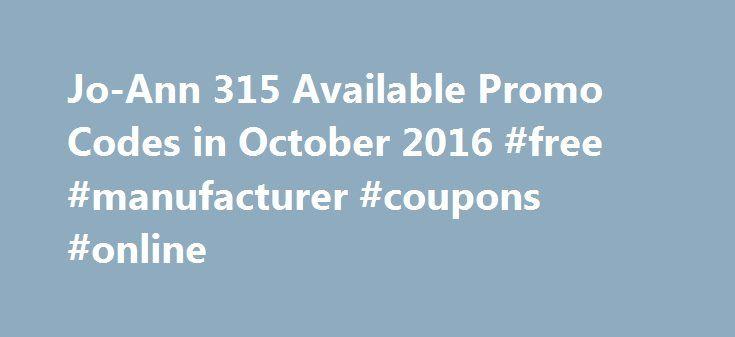 Jo-Ann 315 Available Promo Codes in October 2016 #free #manufacturer #coupons #online http://coupons.remmont.com/jo-ann-315-available-promo-codes-in-october-2016-free-manufacturer-coupons-online/  #joann fabric printable coupons # Jo-Ann Coupon Codes In October, we found a total of Jo-Ann coupon code 331, validate the available 315 coupon code and 12 free shipping code, the best savings of 65% Off. Jo-ann usually has new deals every day, some of which can save up to $100 on your order, and…