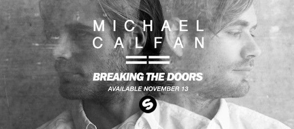Michael Calfan - Breaking the Doors [Spinnin Records]  Enlightened sounds by Michael Calfan, releasing his much awaited new single 'Breaking The Doors'. Feat...