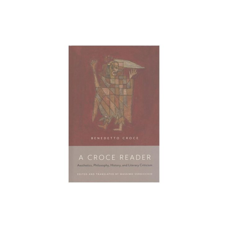 Croce Reader : Aesthetics, Philosophy, History, and Literary Criticism (Hardcover) (Benedetto Croce)