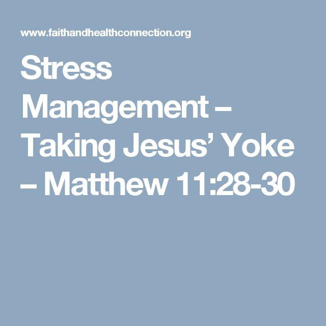 Stress Management – Taking Jesus' Yoke – Matthew 11:28-30