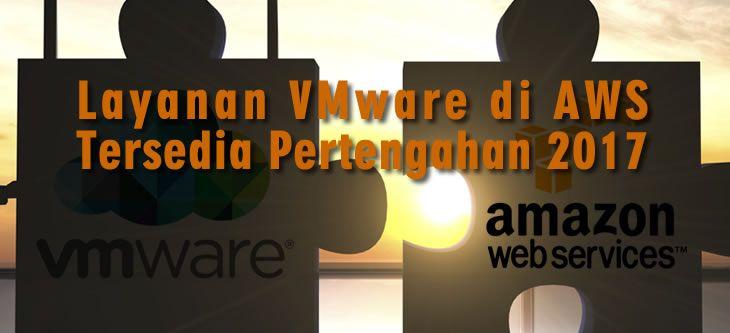 VMware Cloud di AWS akan menjadi solusi baru yang memudahkan pelanggan untuk menjalankan beban kerja VMware pada layanan Cloud AWS.