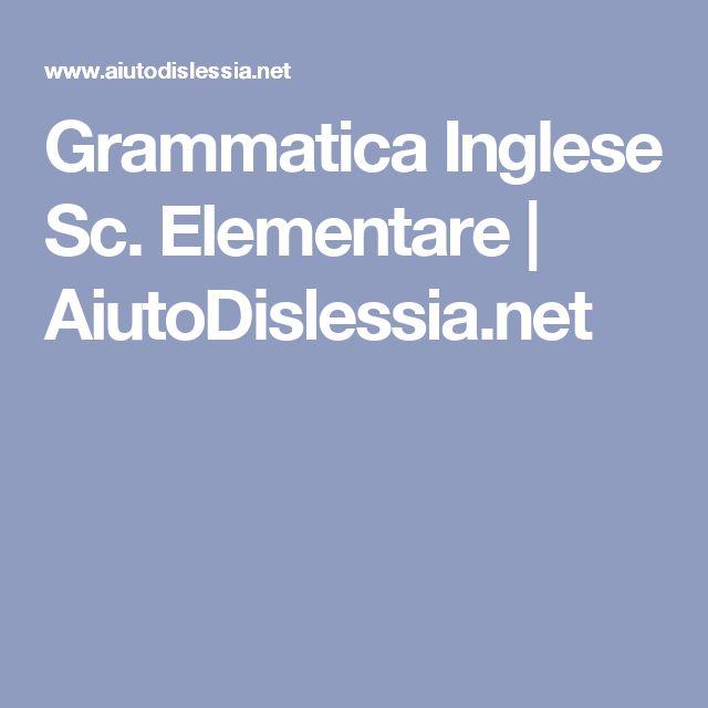 Grammatica Inglese Sc. Elementare   AiutoDislessia.net