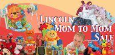 Spring Lincoln Mom to Mom Sale Saturday April 11th, 2015 9am-12 pm momtomomsalelincoln@yahoo.com