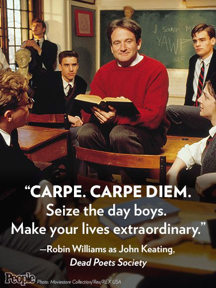 "Robin Williams: The Words We'll Never Forget | DEAD POETS SOCIETY (1989) | ""Carpe. Carpe diem. Seize the day boys. Make your lives extraordinary.""– Williams, in his role as nonconformist English teacher John Keating"