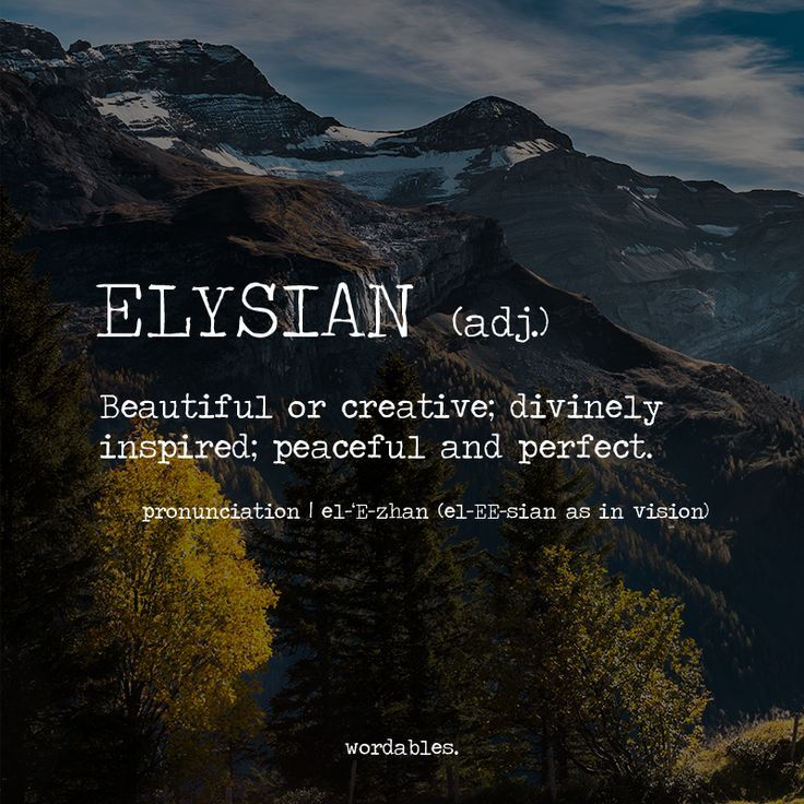 Save this for next time your lover asks you how he/she looks. 'My dear, you are simply elysian', will make them weak at the knees.