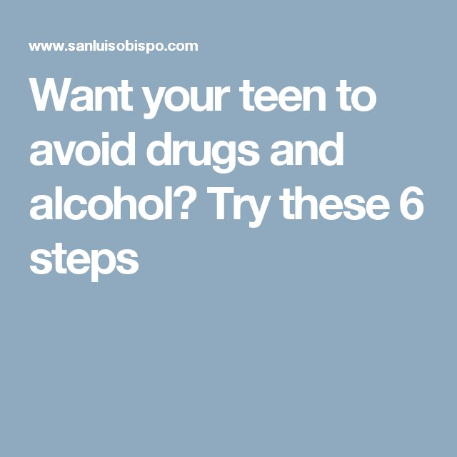 Want your teen to avoid drugs and alcohol? Try these 6 steps