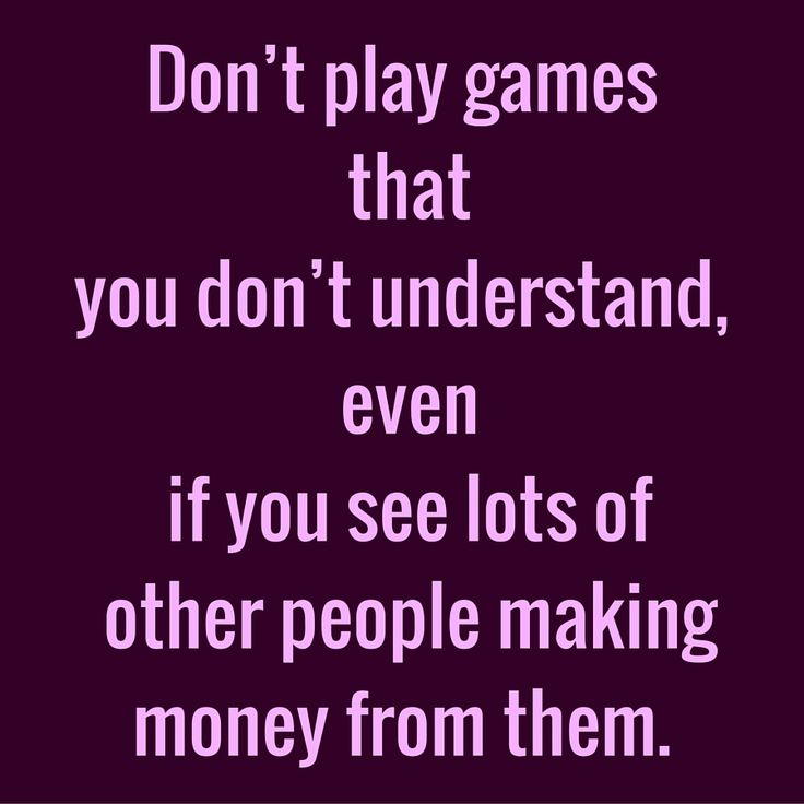 Don't play games that you don't understand, even if you see lots of other people making money from them. #‎QuoteOfTheDay‬ ‪#‎Entrepreneurship‬ ‪#‎QuotesOnEntrepreneurship‬ ‪#‎EntrepreneurQuotes‬  Visit our website  for text status wallpapers.  www.quotesulove.com