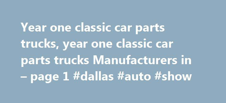 Year one classic car parts trucks, year one classic car parts trucks Manufacturers in – page 1 #dallas #auto #show http://pakistan.remmont.com/year-one-classic-car-parts-trucks-year-one-classic-car-parts-trucks-manufacturers-in-page-1-dallas-auto-show/  #year one auto parts # Classic Car Parts Auto Parts1. Ever Famous Company is a full service manufacturing company specialized in complex, low to mid volume, metal parts fabrication.2. We are ISO 9001 /TS16949 verified.3. We specialize in sup…