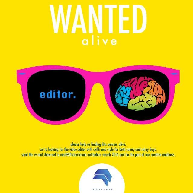 FLICKER FRAME INDONESIA  HELLO!  Flicker Frame is now opening the recruitment for in-house creative and stylist video editor.  Please send the CV and showreel to mail@flickerframe.net before March 2014.  FlickerFrame@2014
