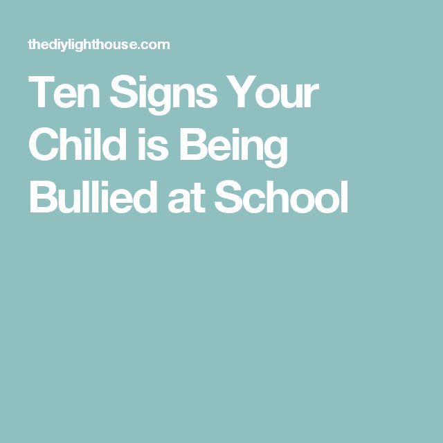 Ten Signs Your Child is Being Bullied at School