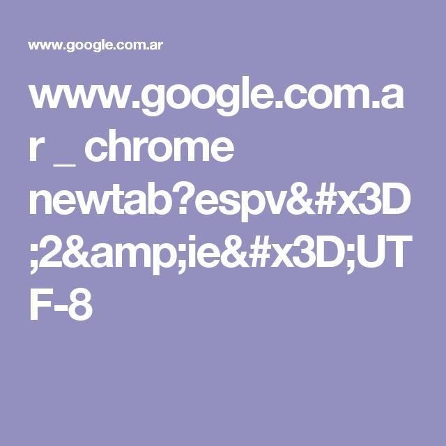 www.google.com.ar _ chrome newtab?espv=2&ie=UTF-8