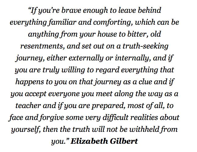 elizabeth gilbert quote- embrace the uncomfortable and the unfamiliar
