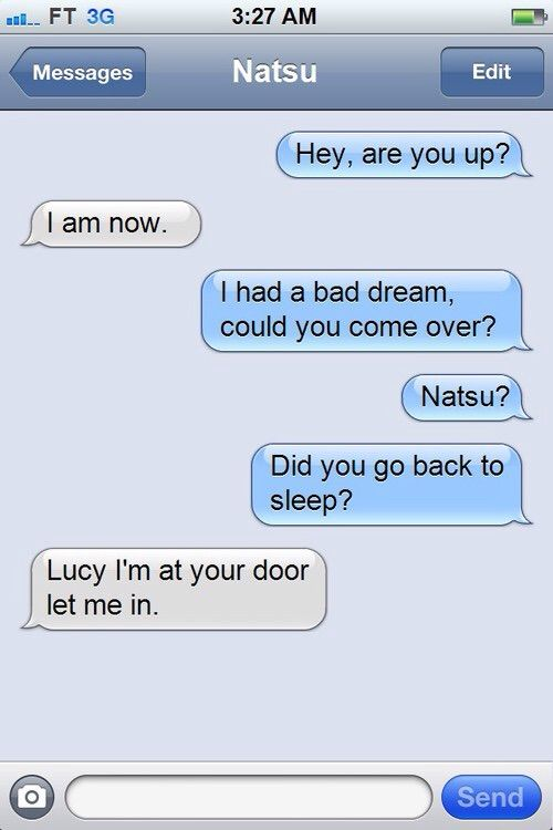 Super cute but one problem, Natsu breaks into Lucy's house all the time. He doesn't need her to open the door. He'd just be there. In fact, he'd probably be there before she could send the second text.
