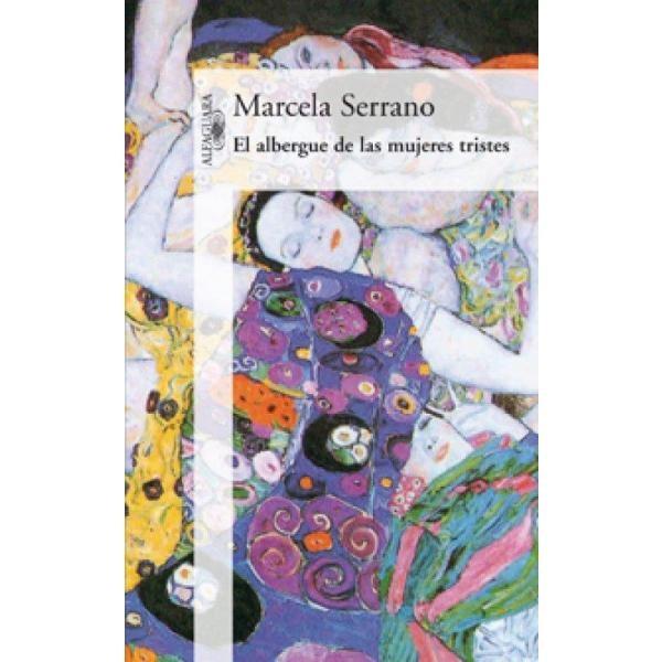Libro: El Albergue De Las Mujeres Tristes - Marcela Serrano - Alfaguara