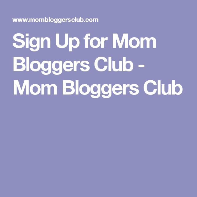 Sign Up for Mom Bloggers Club - Mom Bloggers Club