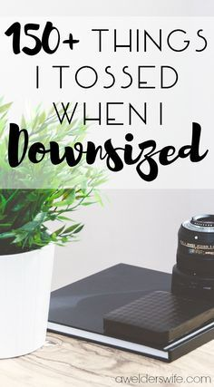 150+ Things I Tossed When I Downsized | www.awelderswife.com