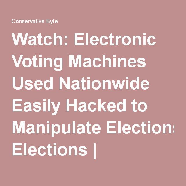 Watch: Electronic Voting Machines Used Nationwide Easily Hacked to Manipulate Elections   Conservative Byte