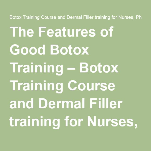 The Features of Good Botox Training – Botox Training Course and Dermal Filler training for Nurses, Physicians, and Dentists.