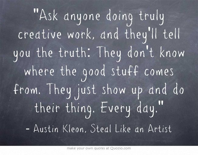 """""""Ask anyone doing truly creative work, and they'll tell you the truth: They…"""
