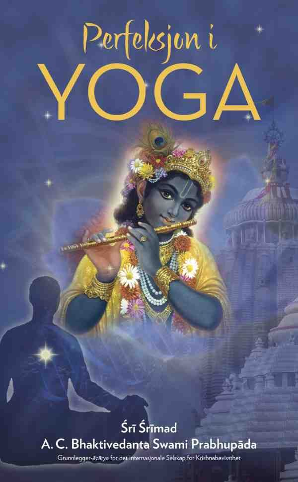 The Perfection of Yoga  by A.C. Bhaktivedanta Swami Prabhupada Norwegian ebook edition A world-renowned yoga master explains how beyond the postures and exercises the ancient teachings of yoga aim at lasting, loving union with the Supreme.  | bbtmedia.com