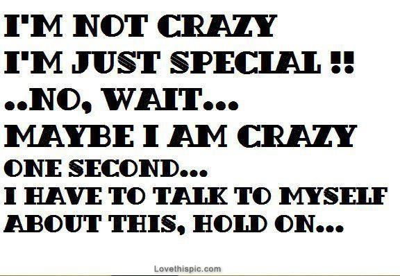 im not crazy funny quotes quote crazy lol funny quote funny quotes humor