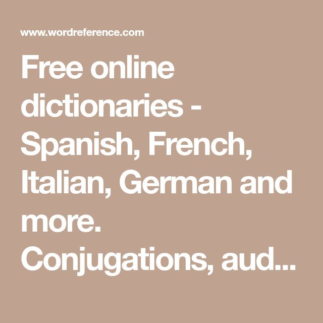 Free Online Dictionaries Spanish French Italian German And More Conjugations Audio Pronunciations And Forums For Your Questions Dictionary Spanish Learning