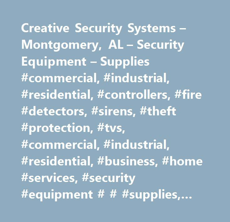 Creative Security Systems – Montgomery, AL – Security Equipment – Supplies #commercial, #industrial, #residential, #controllers, #fire #detectors, #sirens, #theft #protection, #tvs, #commercial, #industrial, #residential, #business, #home #services, #security #equipment # # #supplies, #home #security #services, #medical #alarm #systems # # #monitoring, #security #alarm #systems, #burglar #alarm #systems, #television #systems #closed #circuit #telecasting, #medical #alarms, #fire #protection…