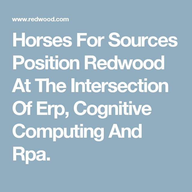 Horses For Sources Position Redwood At The Intersection Of Erp, Cognitive Computing And Rpa.