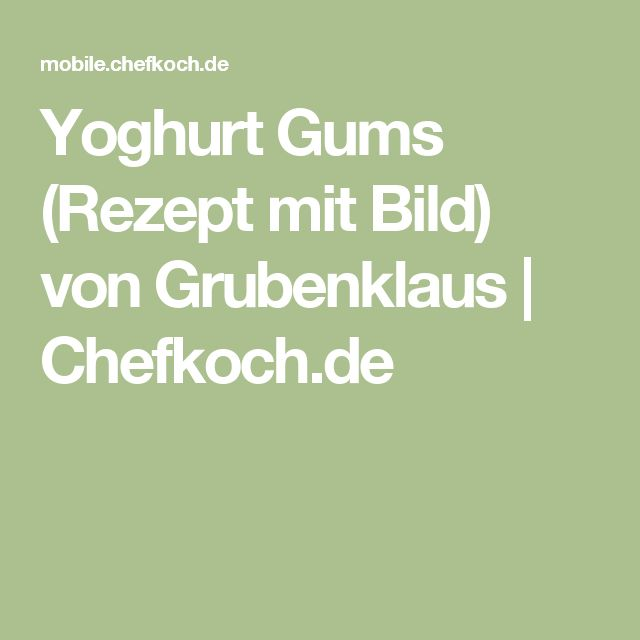 Yoghurt Gums (Rezept mit Bild) von Grubenklaus   Chefkoch.de