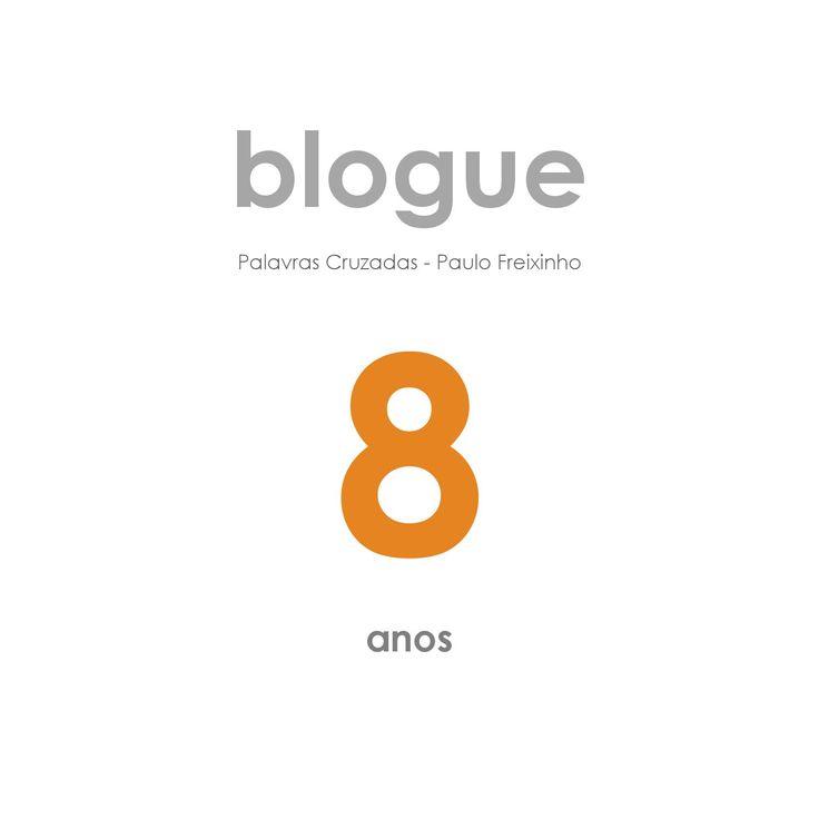 8 anos de blogue  Revista que assinala o 8.º aniversário do blogue http://palavrascruzadas-paulofreixinho.blogspot.pt/
