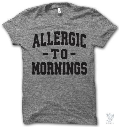 Allergic To Mornings Shirt