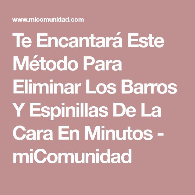 Te Encantará Este Método Para Eliminar Los Barros Y Espinillas De La Cara En Minutos - miComunidad