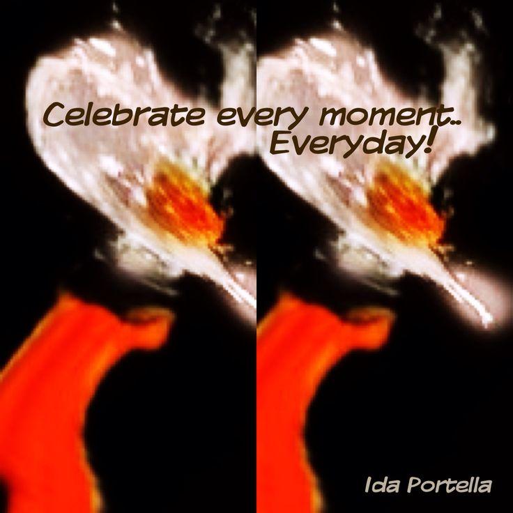 Life should be celebrated everyday!