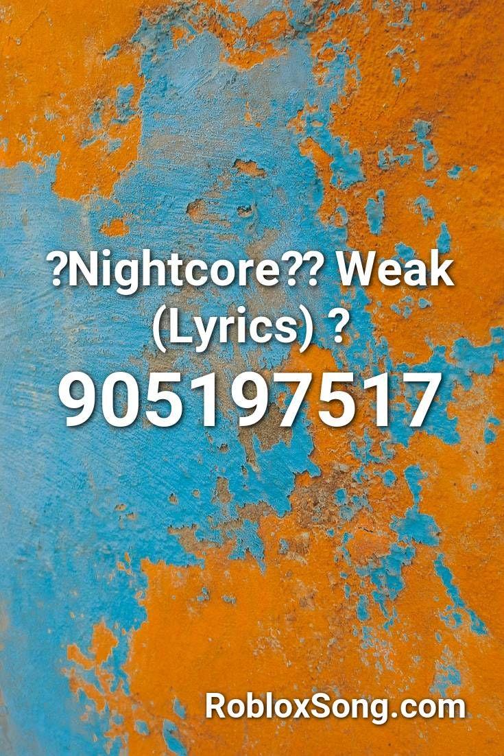 Nightcore Weak Lyrics Roblox Id Roblox Music Codes In