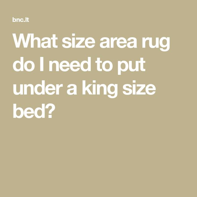 What size area rug do I need to put under a king size bed?