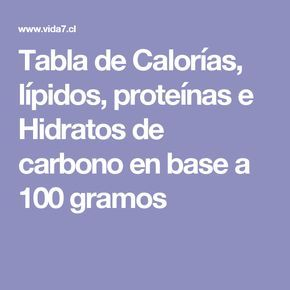 Tabla de Calorías, lípidos, proteínas e Hidratos de carbono en base a 100 gramos