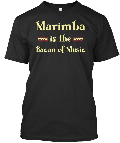 Marimba Is The Bacon Of Music Black T-Shirt Front