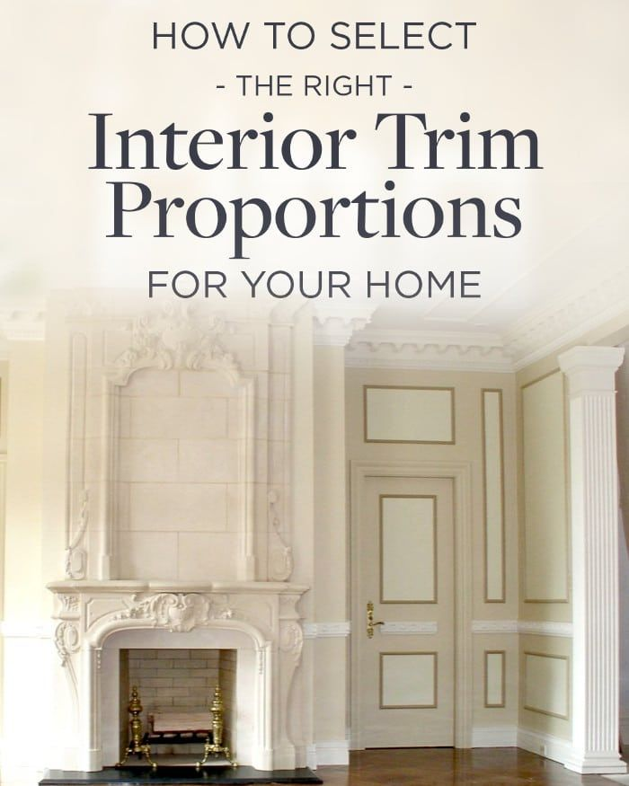 How To Select The Right Interior Trim Proportions For Your Home Interior Design Resources Interior Trim Interior Design Advice
