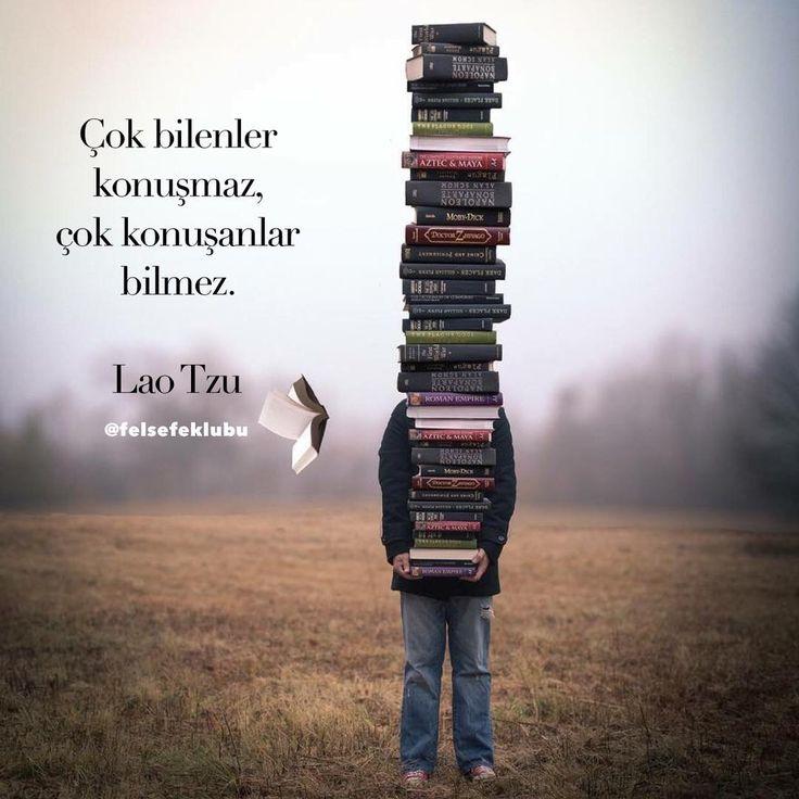 Çok bilenler konuşmaz, çok konuşanlar bilmez. - Lao Tzu