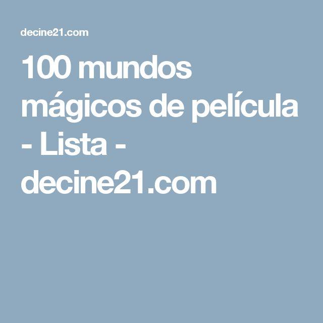 100 mundos mágicos de película - Lista - decine21.com