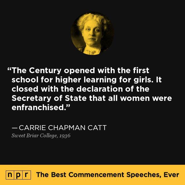 Carrie Chapman Catt, 1936. From NPR's The Best Commencement Speeches, Ever.