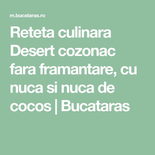Reteta culinara Desert cozonac fara framantare, cu nuca si nuca de cocos   Bucataras