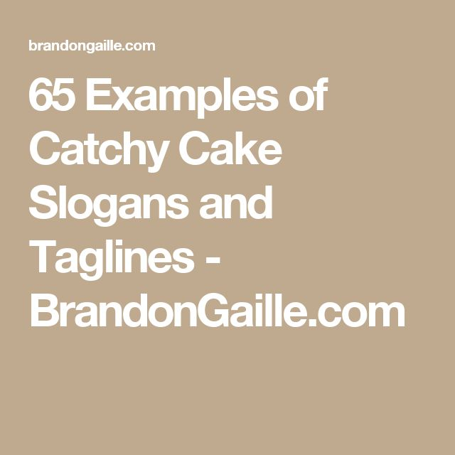 65 Examples of Catchy Cake Slogans and Taglines - BrandonGaille.com