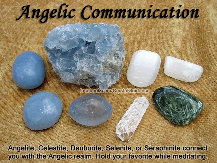 Crystals for Angelic Communication — Angelite, Celestite, Danburite, Selenite, or Seraphinite connect you with the Angelic realm. Hold your favorite angelic crystal while meditating with the intent of connecting with your angels.